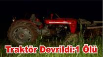 Traktör Devrildi:1 Ölü
