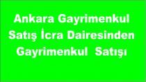 Ankara Gayrimenkul Satış İcra Dairesinden Gayrimenkul Satışı