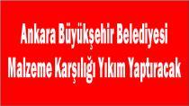 Ankara Büyükşehir Belediyesi Malzeme Karşılığı Yıkım Yaptıracak